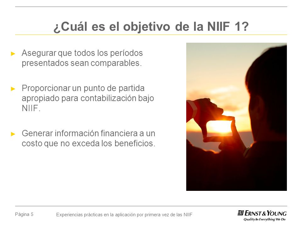 Experiencias prácticas en la aplicación por primera vez de las NIIF Página 5 ¿Cuál es el objetivo de la NIIF 1? Asegurar que todos los períodos presen
