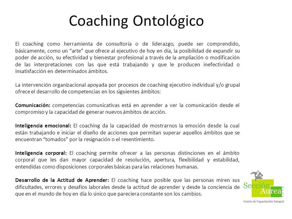 Coaching Ontológico El coaching como herramienta de consultoría o de liderazgo, puede ser comprendido, básicamente, como un arte que ofrece al ejecuti
