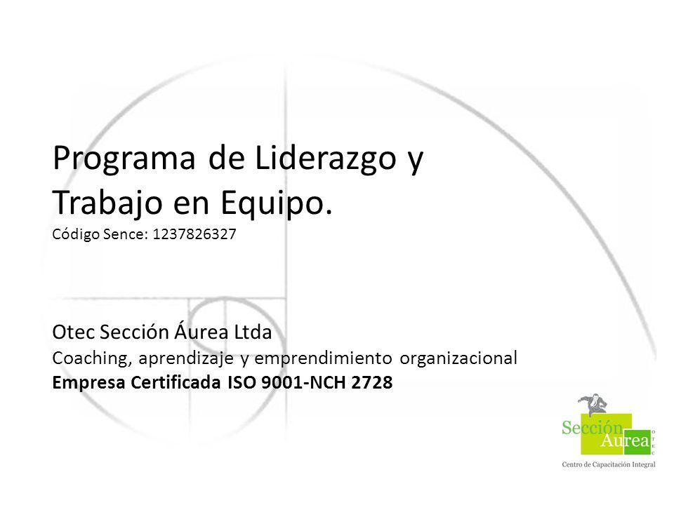 Programa de Liderazgo y Trabajo en Equipo. Código Sence: 1237826327 Otec Sección Áurea Ltda Coaching, aprendizaje y emprendimiento organizacional Empr