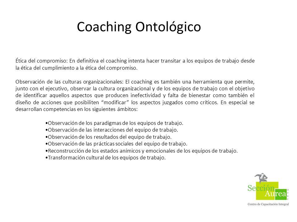 Coaching Ontológico Ética del compromiso: En definitiva el coaching intenta hacer transitar a los equipos de trabajo desde la ética del cumplimiento a