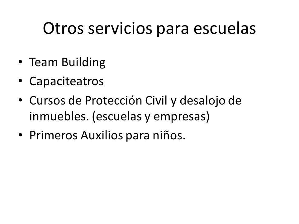 Otros servicios para escuelas Team Building Capaciteatros Cursos de Protección Civil y desalojo de inmuebles. (escuelas y empresas) Primeros Auxilios