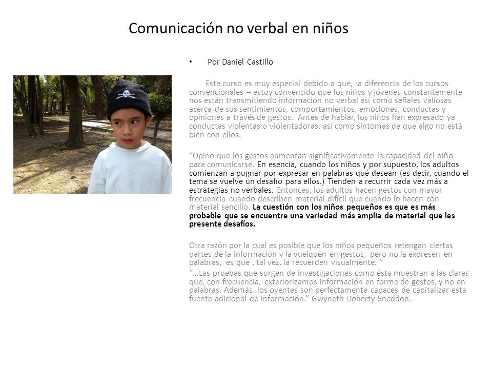 Comunicación no verbal en niños Por Daniel Castillo Este curso es muy especial debido a que, -a diferencia de los cursos convencionales – estoy conven