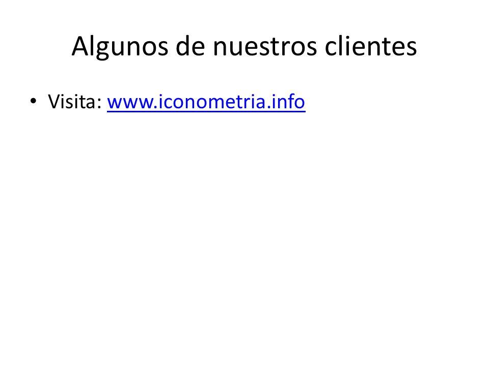 Algunos de nuestros clientes Visita: www.iconometria.infowww.iconometria.info