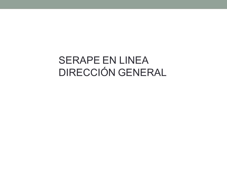 SERAPE EN LINEA DIRECCIÓN GENERAL