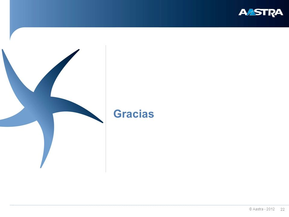 © Aastra - 2012 22 Gracias