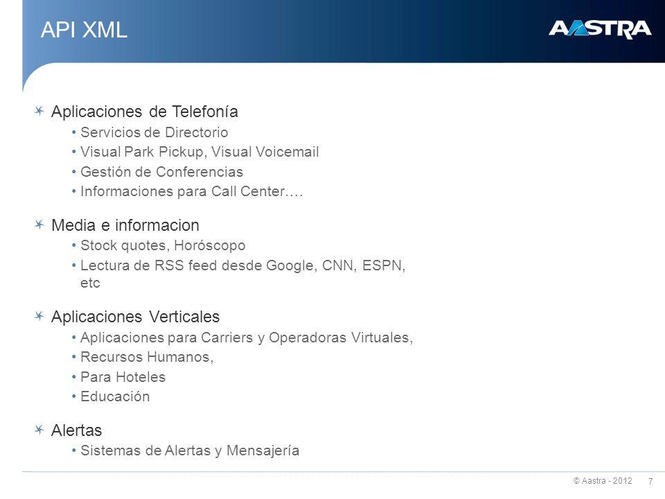 © Aastra - 2012 7 API XML Aplicaciones de Telefonía Servicios de Directorio Visual Park Pickup, Visual Voicemail Gestión de Conferencias Informaciones