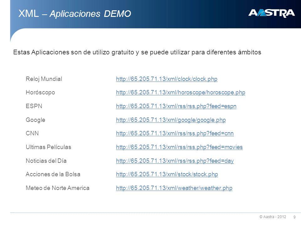 © Aastra - 2012 9 XML – Aplicaciones DEMO Reloj Mundial http://65.205.71.13/xml/clock/clock.phphttp://65.205.71.13/xml/clock/clock.php Horóscopohttp:/