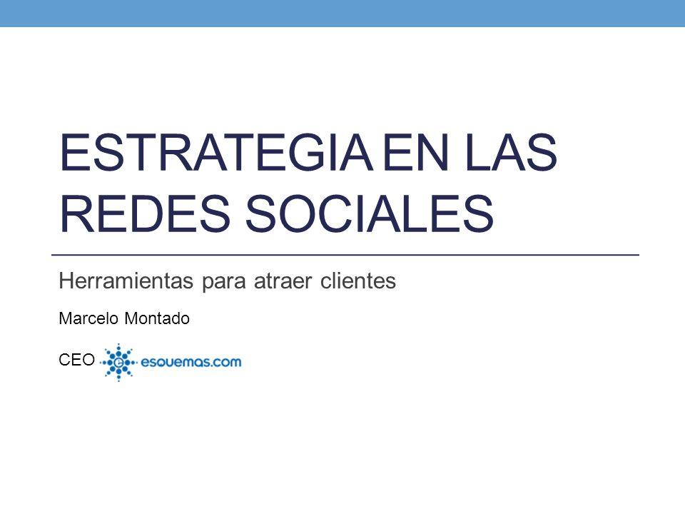 ESTRATEGIA EN LAS REDES SOCIALES Herramientas para atraer clientes Marcelo Montado CEO