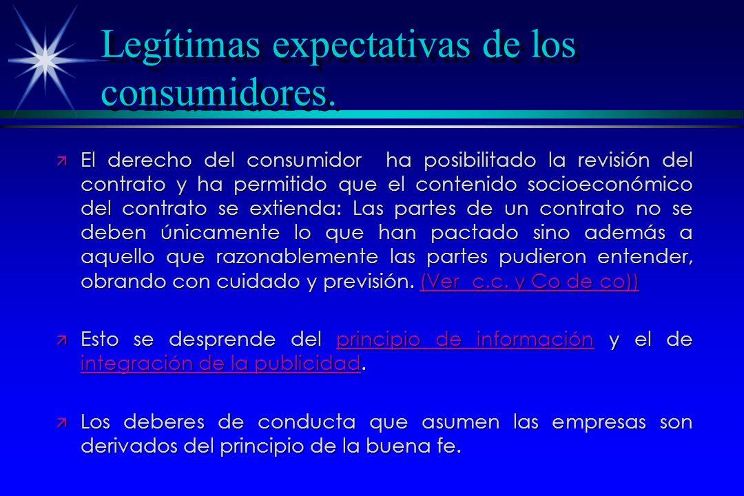 Legítimas expectativas de los consumidores. ä El derecho del consumidor ha posibilitado la revisión del contrato y ha permitido que el contenido socio