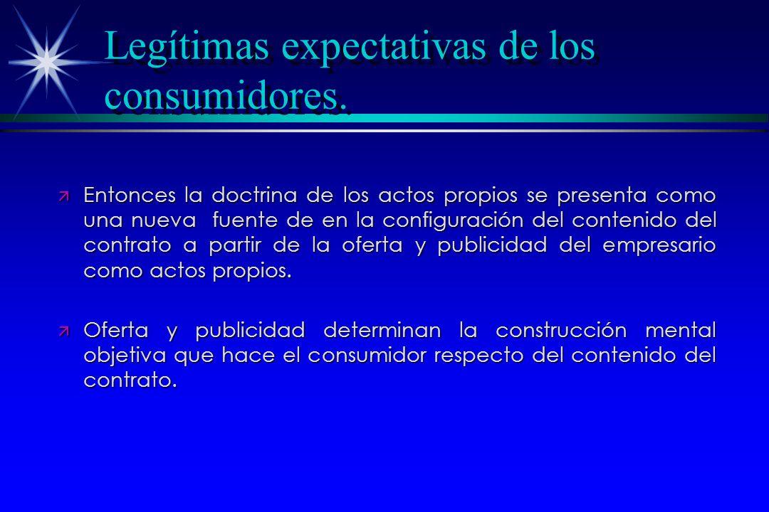 Legítimas expectativas de los consumidores. ä Entonces la doctrina de los actos propios se presenta como una nueva fuente de en la configuración del c