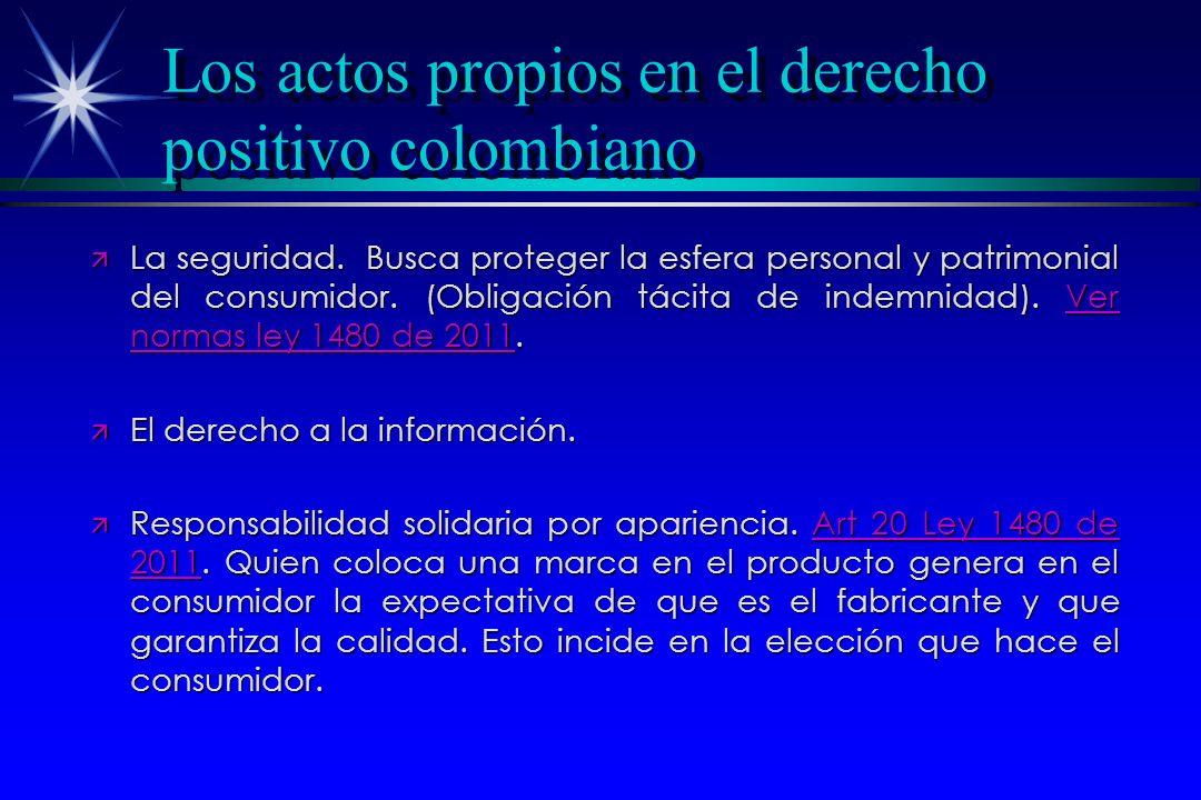Los actos propios en el derecho positivo colombiano ä La seguridad. Busca proteger la esfera personal y patrimonial del consumidor. (Obligación tácita