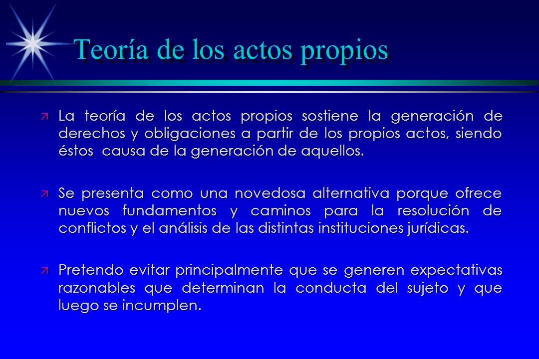 Teoría de los actos propios ä La teoría de los actos propios sostiene la generación de derechos y obligaciones a partir de los propios actos, siendo é