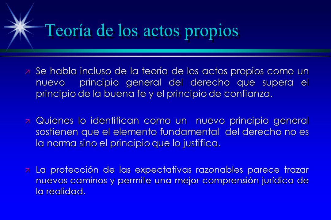 Teoría de los actos propios ä Se habla incluso de la teoría de los actos propios como un nuevo principio general del derecho que supera el principio d