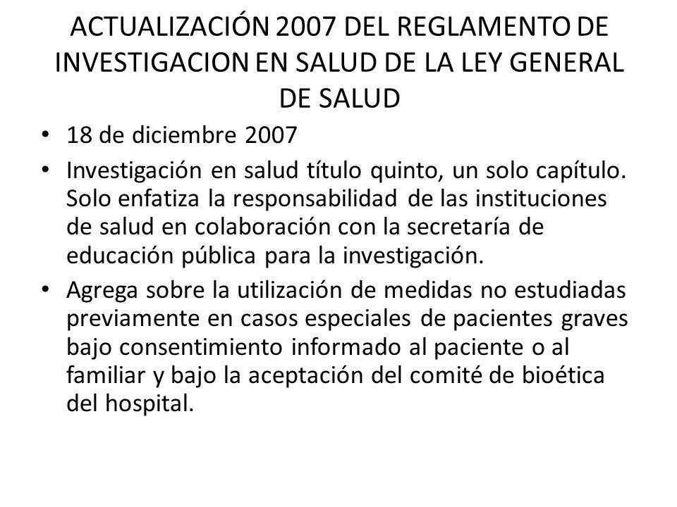 ACTUALIZACIÓN 2007 DEL REGLAMENTO DE INVESTIGACION EN SALUD DE LA LEY GENERAL DE SALUD 18 de diciembre 2007 Investigación en salud título quinto, un s