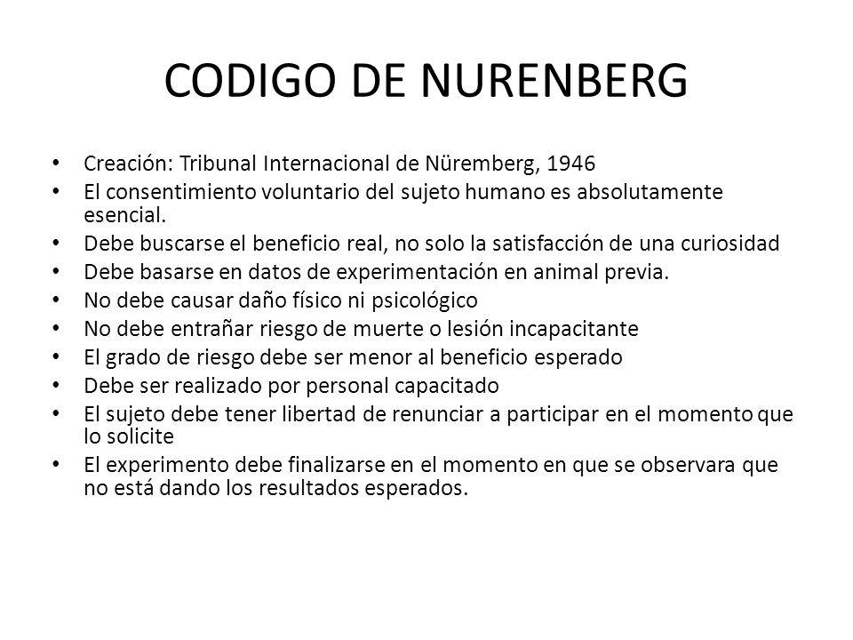 CODIGO DE NURENBERG Creación: Tribunal Internacional de Nüremberg, 1946 El consentimiento voluntario del sujeto humano es absolutamente esencial. Debe