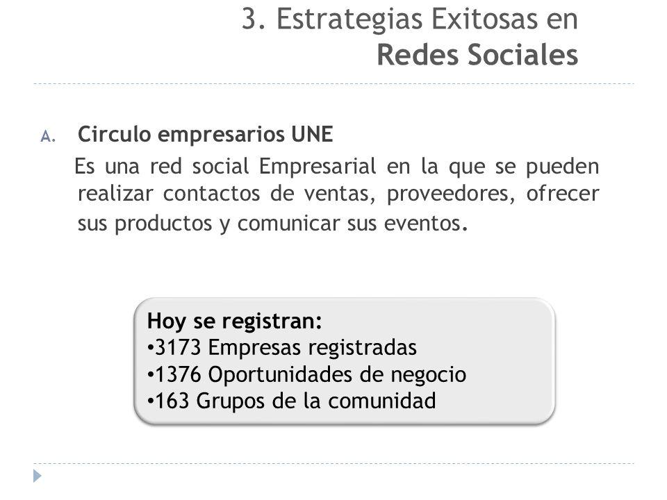 A. Circulo empresarios UNE Es una red social Empresarial en la que se pueden realizar contactos de ventas, proveedores, ofrecer sus productos y comuni