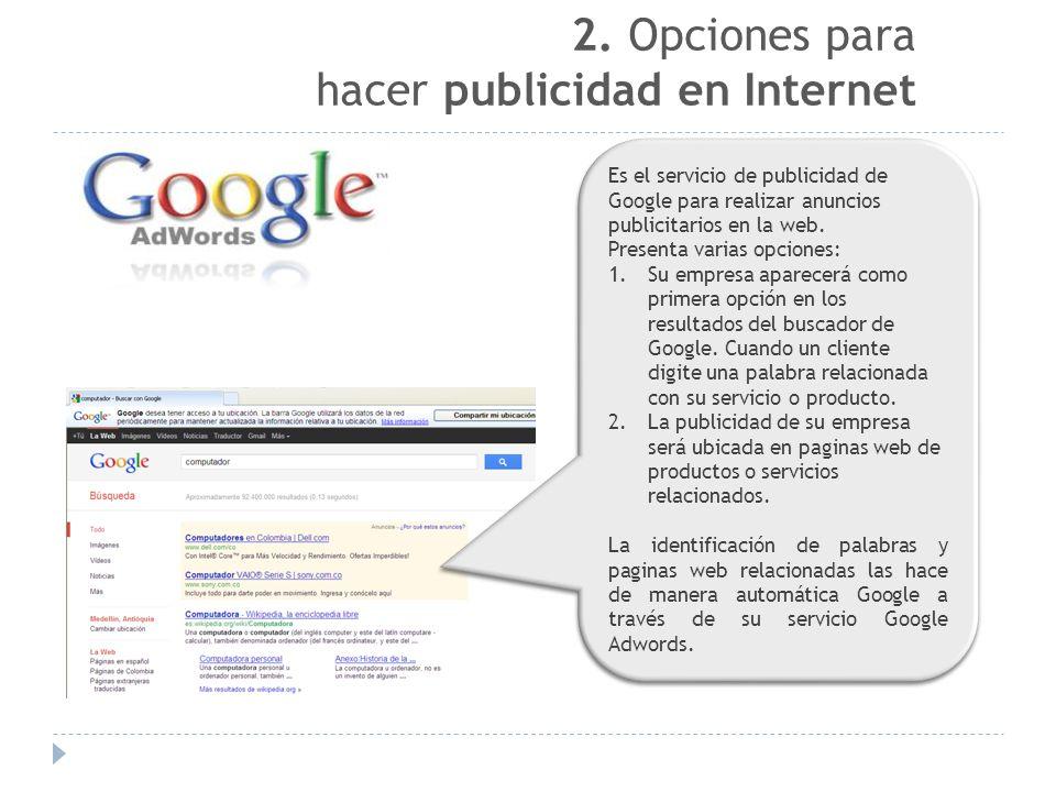 2. Opciones para hacer publicidad en Internet Es el servicio de publicidad de Google para realizar anuncios publicitarios en la web. Presenta varias o