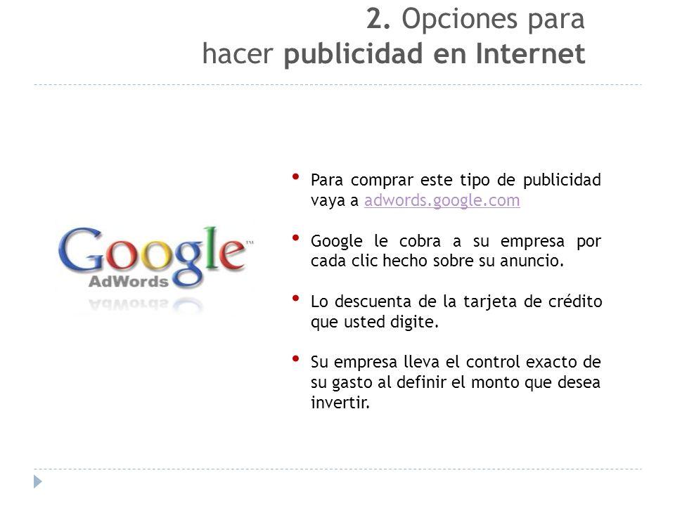 Para comprar este tipo de publicidad vaya a adwords.google.comadwords.google.com Google le cobra a su empresa por cada clic hecho sobre su anuncio.