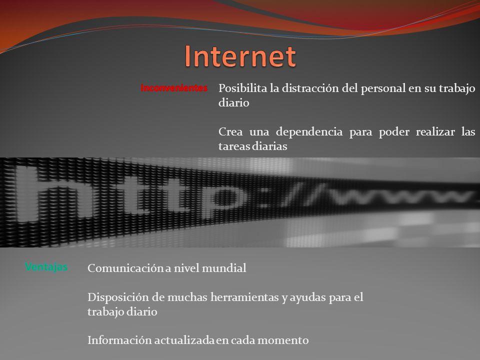 Comunicación a nivel mundial Disposición de muchas herramientas y ayudas para el trabajo diario Información actualizada en cada momento Posibilita la