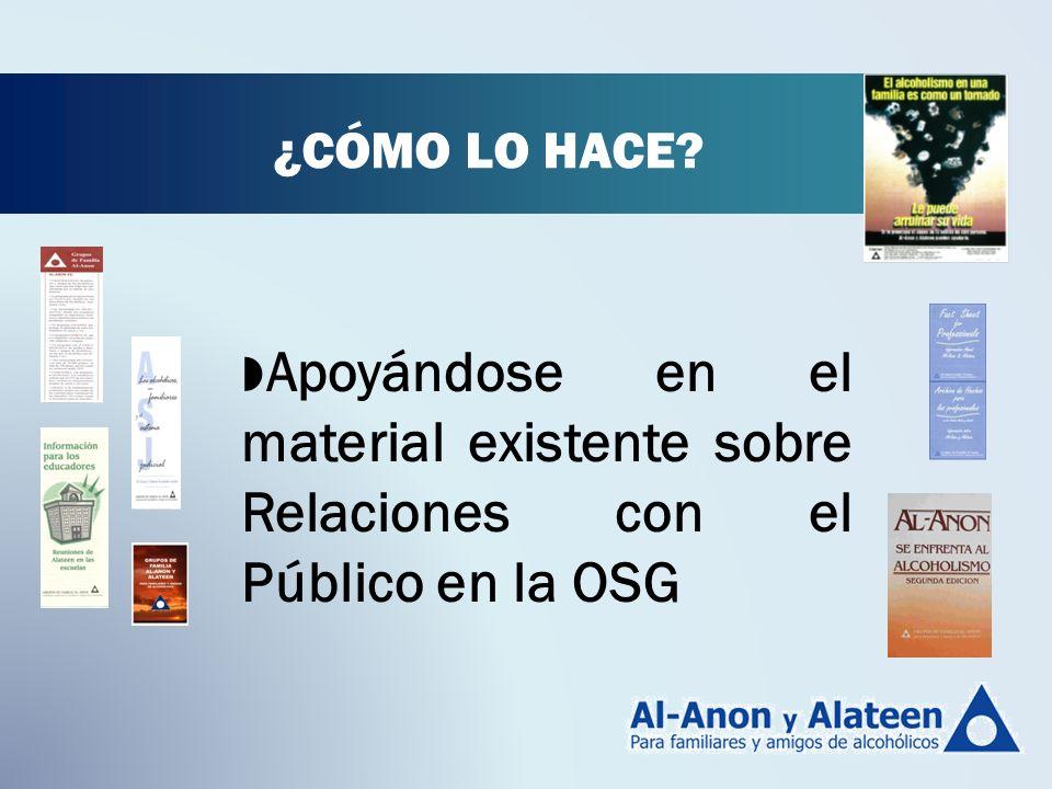 ¿CÓMO LO HACE? Apoyándose en el material existente sobre Relaciones con el Público en la OSG