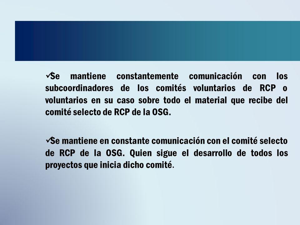 Se mantiene constantemente comunicación con los subcoordinadores de los comités voluntarios de RCP o voluntarios en su caso sobre todo el material que recibe del comité selecto de RCP de la OSG.