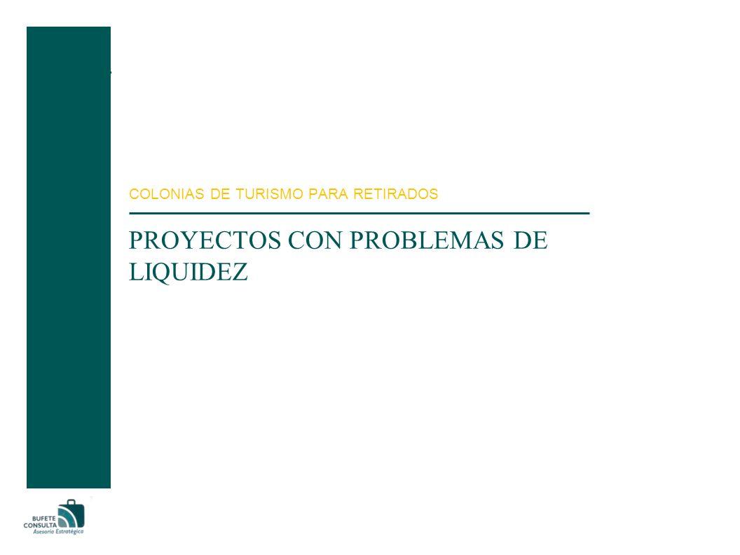 PROYECTOS CON PROBLEMAS DE LIQUIDEZ COLONIAS DE TURISMO PARA RETIRADOS