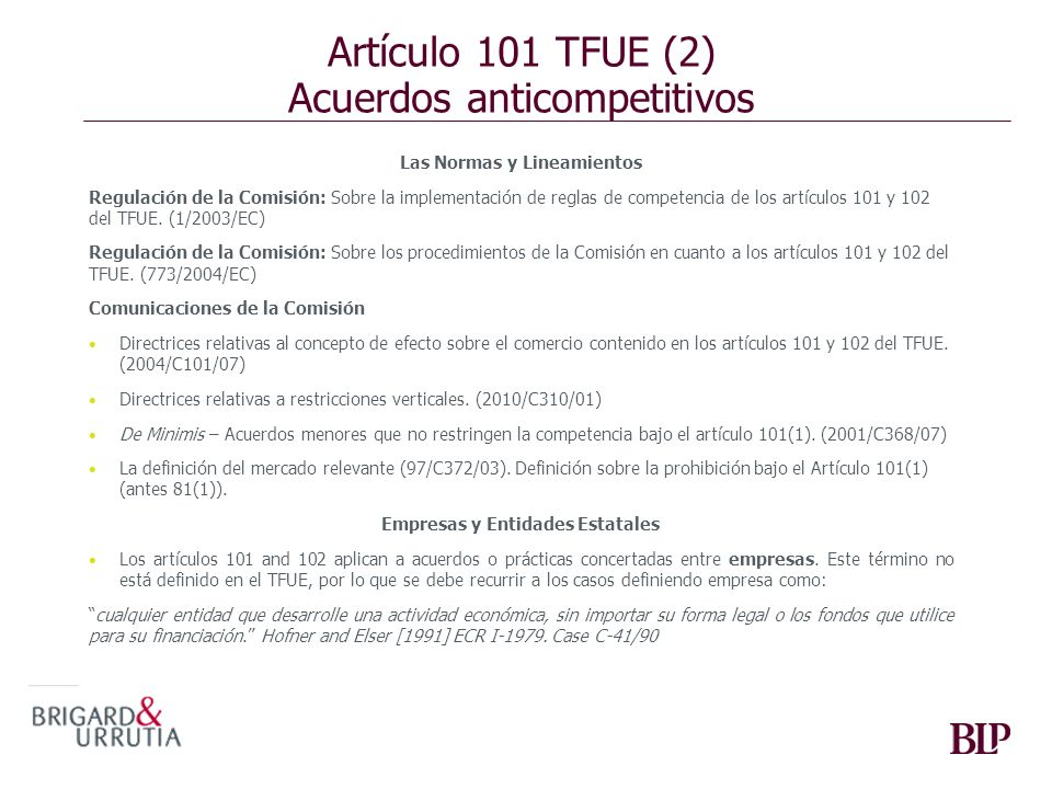 Artículo 101 TFUE (2) Acuerdos anticompetitivos Las Normas y Lineamientos Regulación de la Comisión: Sobre la implementación de reglas de competencia