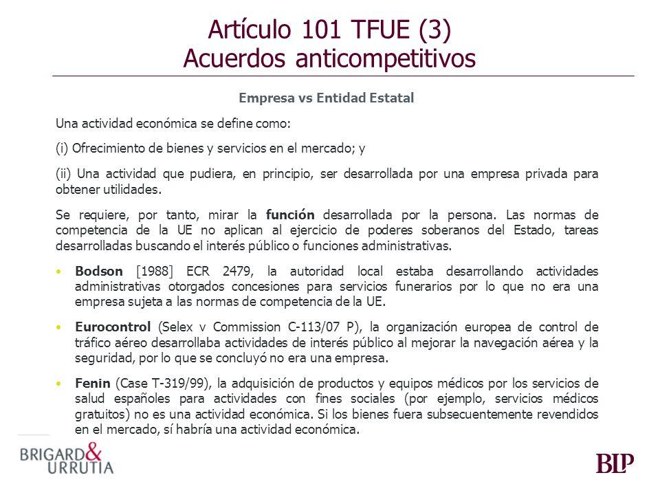 Artículo 101 TFUE (3) Acuerdos anticompetitivos Empresa vs Entidad Estatal Una actividad económica se define como: (i) Ofrecimiento de bienes y servic