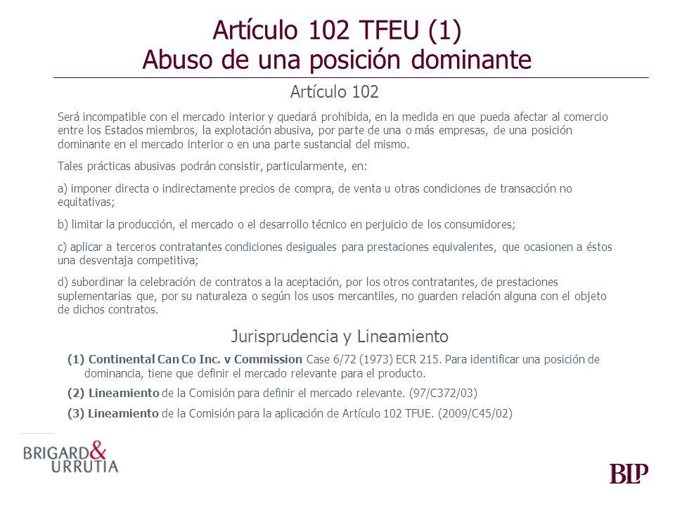 Artículo 102 TFEU (1) Abuso de una posición dominante Artículo 102 Será incompatible con el mercado interior y quedará prohibida, en la medida en que