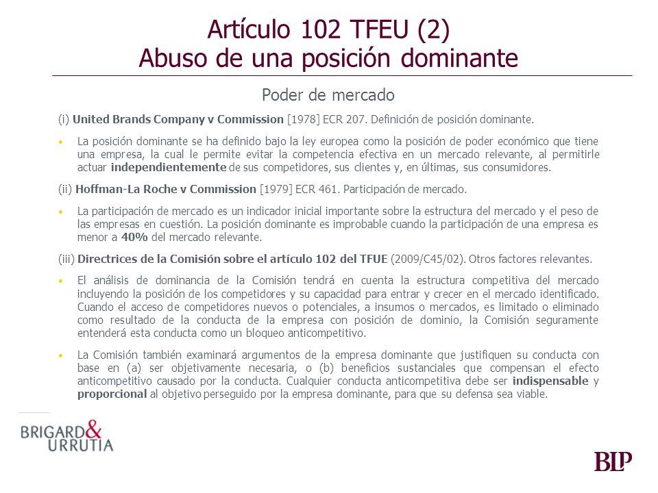 Artículo 102 TFEU (2) Abuso de una posición dominante Poder de mercado (i) United Brands Company v Commission [1978] ECR 207. Definición de posición d