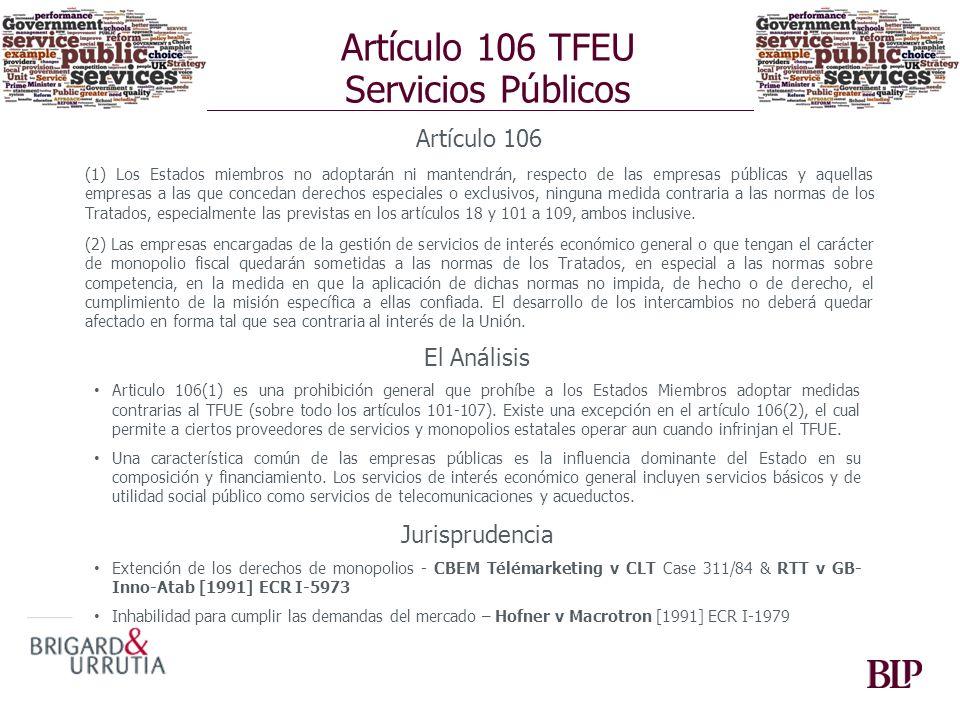Artículo 106 TFEU Servicios Públicos Artículo 106 (1) Los Estados miembros no adoptarán ni mantendrán, respecto de las empresas públicas y aquellas em