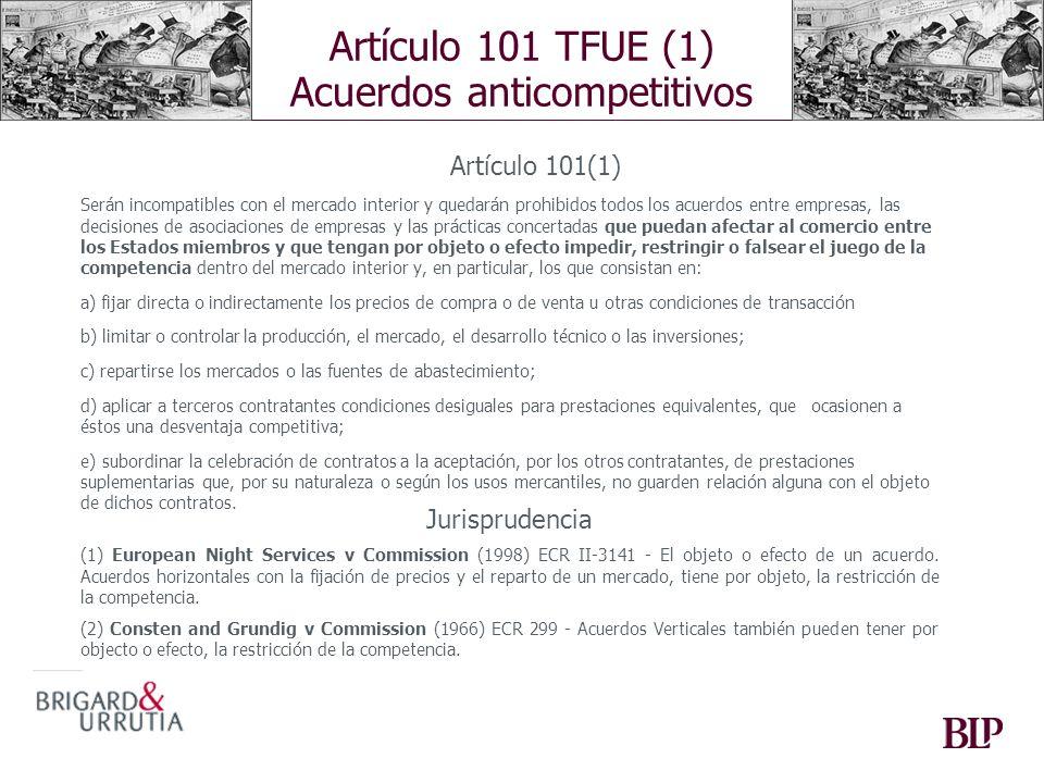 Artículo 101 TFUE (1) Acuerdos anticompetitivos Artículo 101(1) Serán incompatibles con el mercado interior y quedarán prohibidos todos los acuerdos e