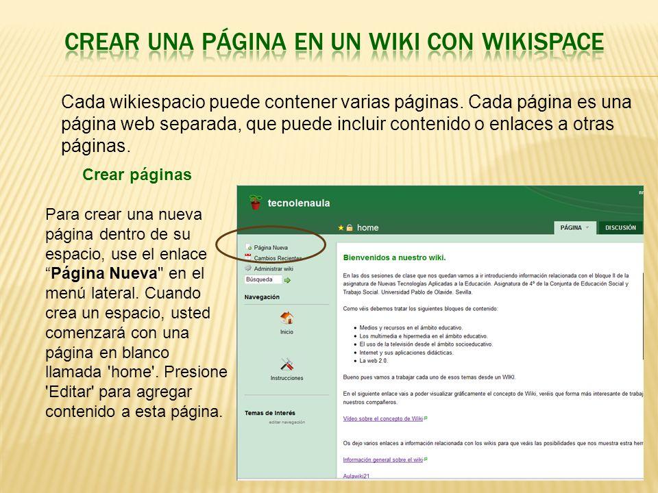 Cada wikiespacio puede contener varias páginas. Cada página es una página web separada, que puede incluir contenido o enlaces a otras páginas. Crear p