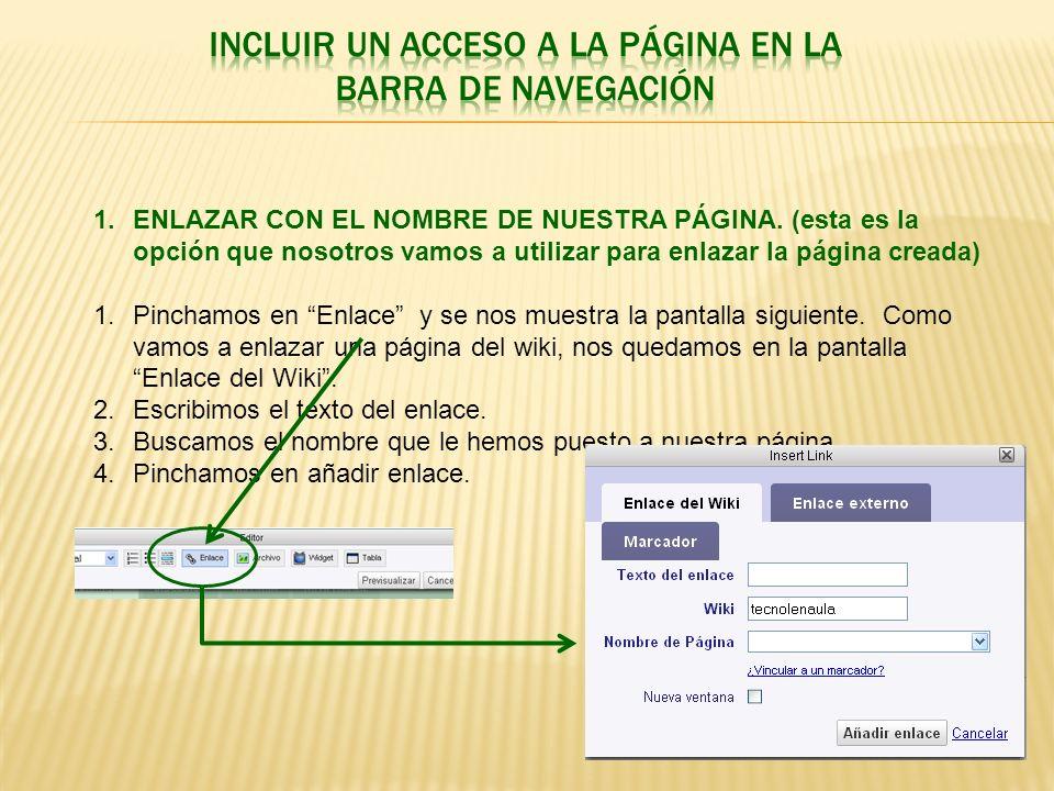 1.ENLAZAR CON EL NOMBRE DE NUESTRA PÁGINA. (esta es la opción que nosotros vamos a utilizar para enlazar la página creada) 1.Pinchamos en Enlace y se