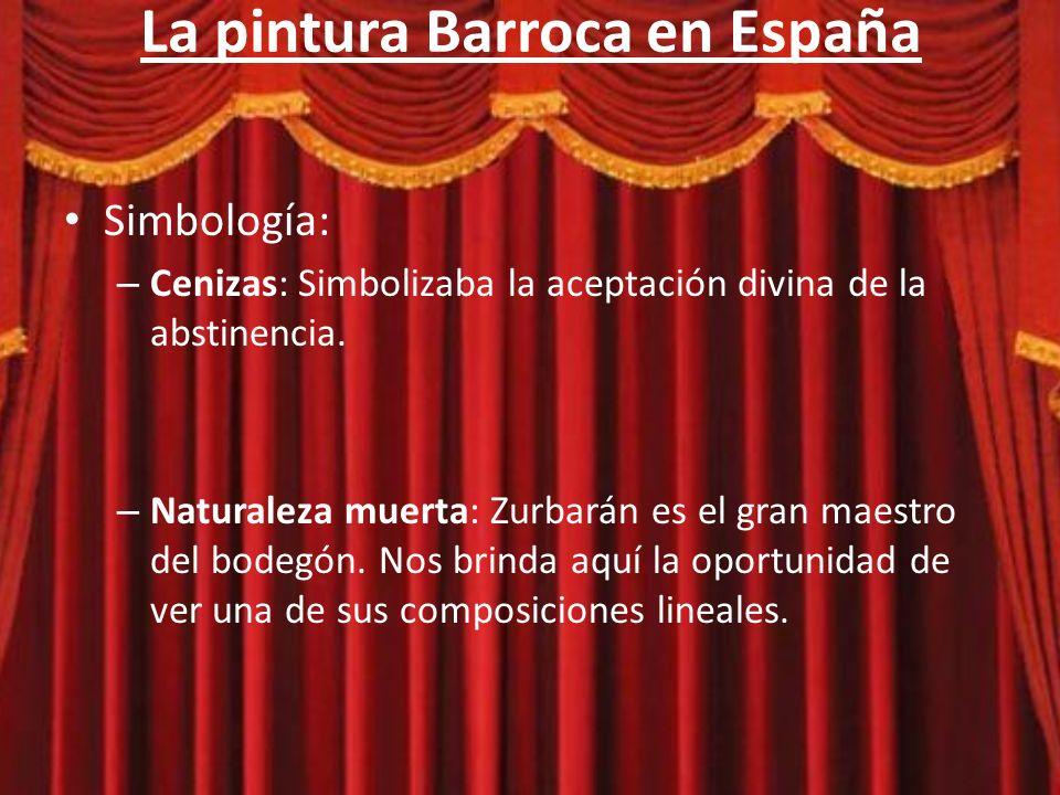 La pintura Barroca en España Simbología: – Blanco: La maestría de Zurbarán se refleja en los hábitos blancos propios de los cartujos.