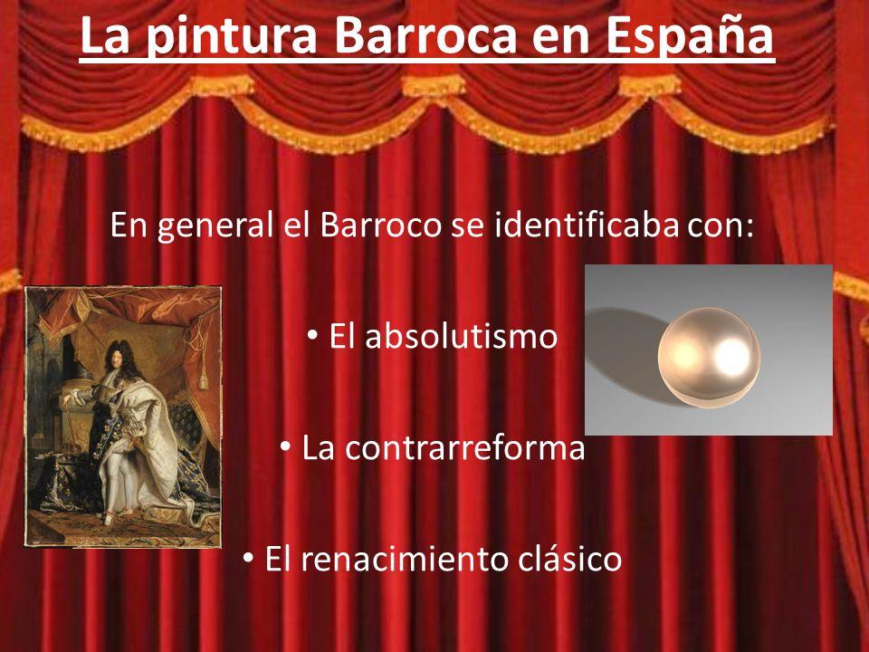 La pintura Barroca en España Surge a principios del siglo XVII y perdura hasta mediados del siglo XVIII Se caracteriza por: Realismo Composición conjunta e unitaria Colores ricos y intensos Teatralidad Fuertes luces y sombras