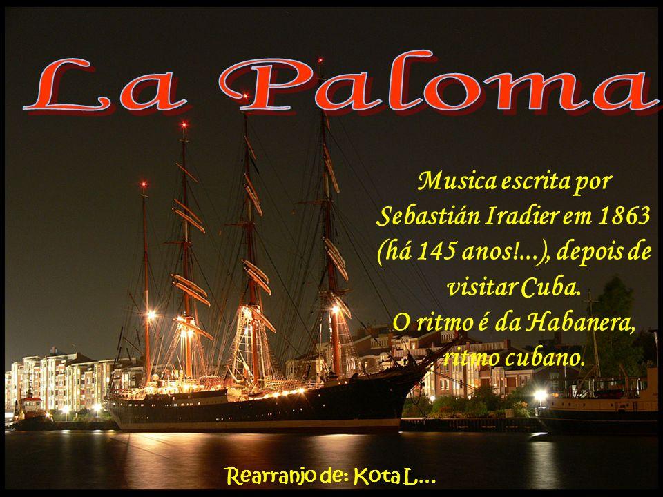 Musica escrita por Sebastián Iradier em 1863 (há 145 anos!...), depois de visitar Cuba.
