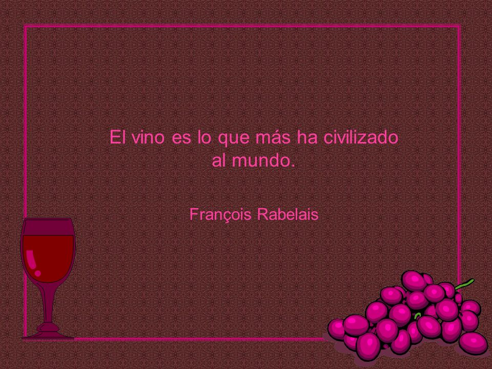 El vino es lo que más ha civilizado al mundo. François Rabelais