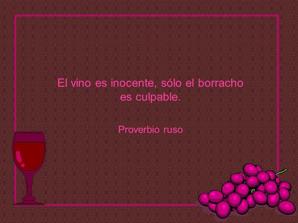 El vino es inocente, sólo el borracho es culpable. Proverbio ruso