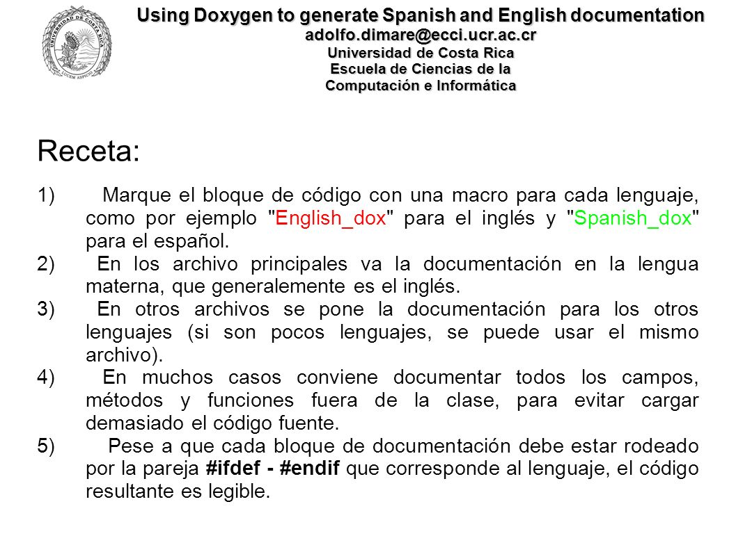 Using Doxygen to generate Spanish and English documentation adolfo.dimare@ecci.ucr.ac.cr Universidad de Costa Rica Escuela de Ciencias de la Computaci