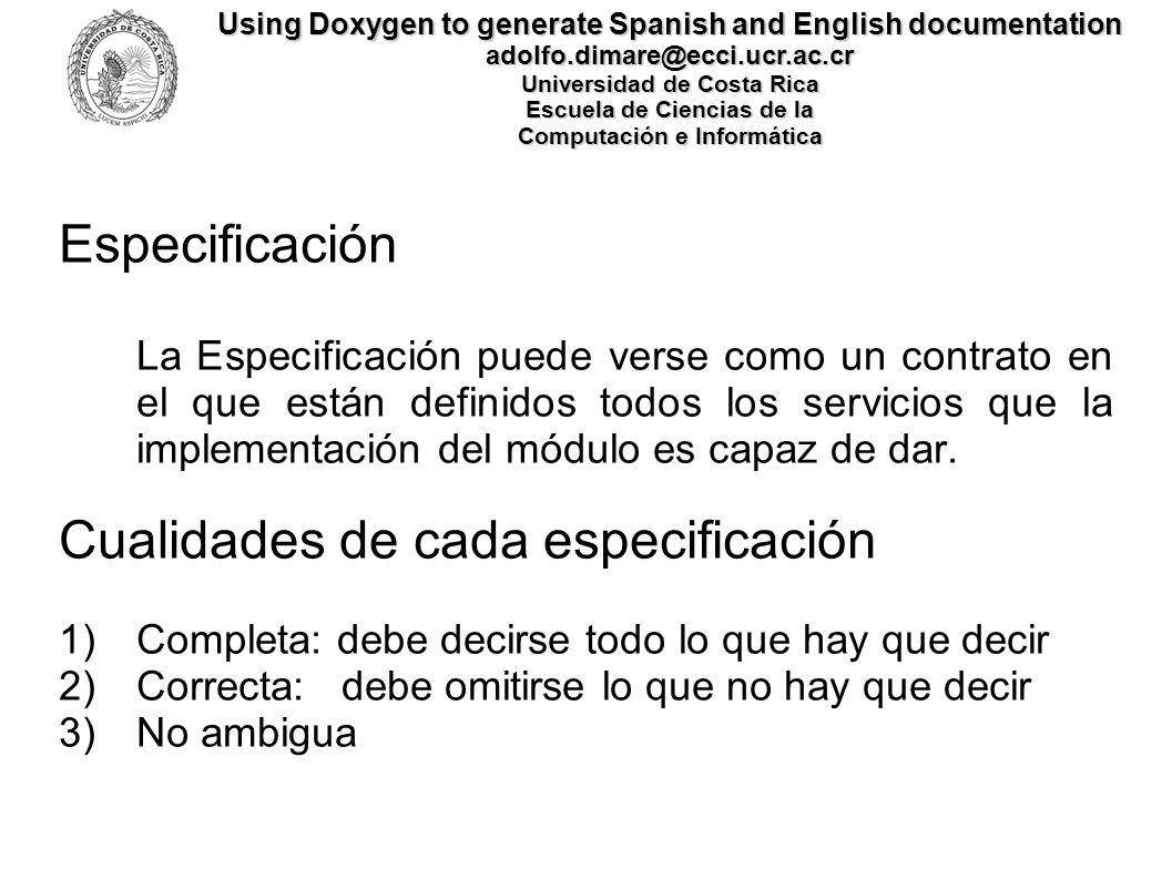 Using Doxygen to generate Spanish and English documentation adolfo.dimare@ecci.ucr.ac.cr Universidad de Costa Rica Escuela de Ciencias de la Computación e Informática Bloque de documentación para 2 lenguajes #ifdef English_dox /// Defined by the C++ standard library.