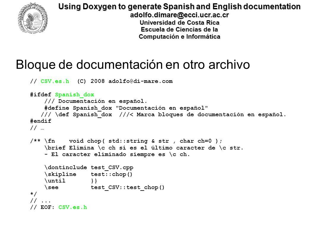 Using Doxygen to generate Spanish and English documentation adolfo.dimare@ecci.ucr.ac.cr Universidad de Costa Rica Escuela de Ciencias de la Computación e Informática Ejemplos de documentación Doxygen 1) Español http://www.di-mare.com/adolfo/p/CSV/es/index.html 2) Inglés http://www.di-mare.com/adolfo/p/CSV/en/index.html