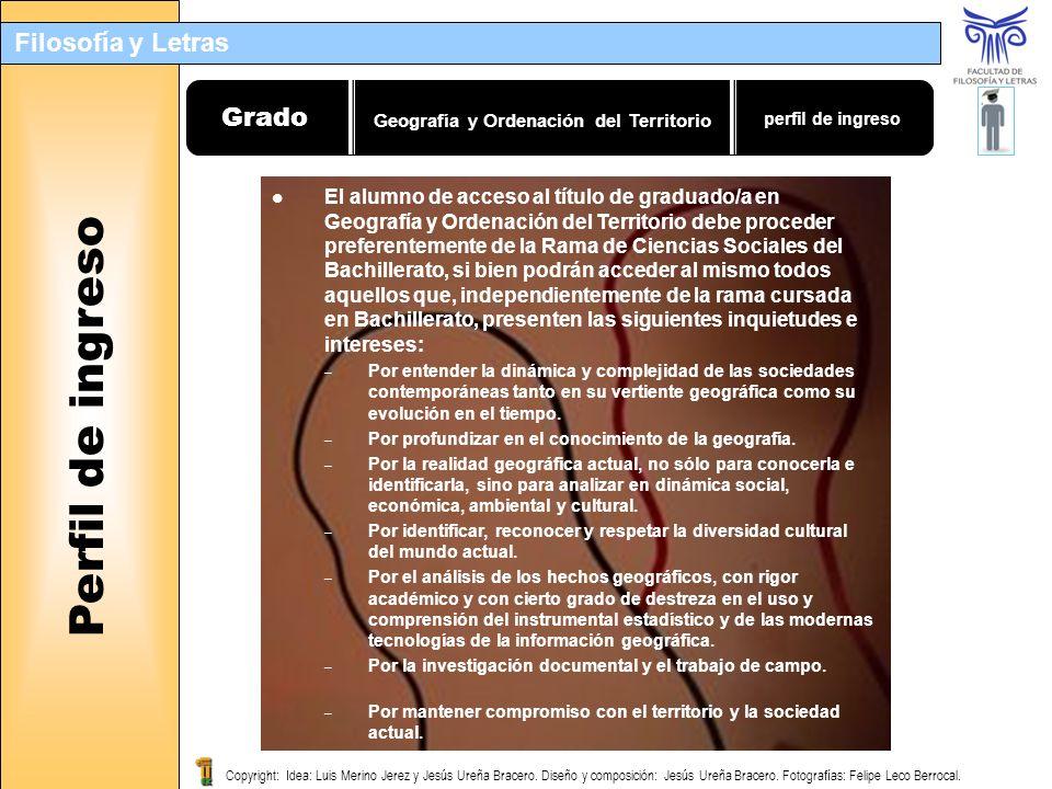 Filosofía y Letras Grado Perfil de ingreso perfil de ingreso El alumno de acceso al título de graduado/a en Geografía y Ordenación del Territorio debe