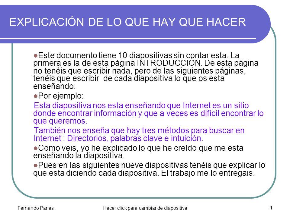 Fernando PariasHacer click para cambiar de diapositiva 1 EXPLICACIÓN DE LO QUE HAY QUE HACER Este documento tiene 10 diapositivas sin contar esta. La