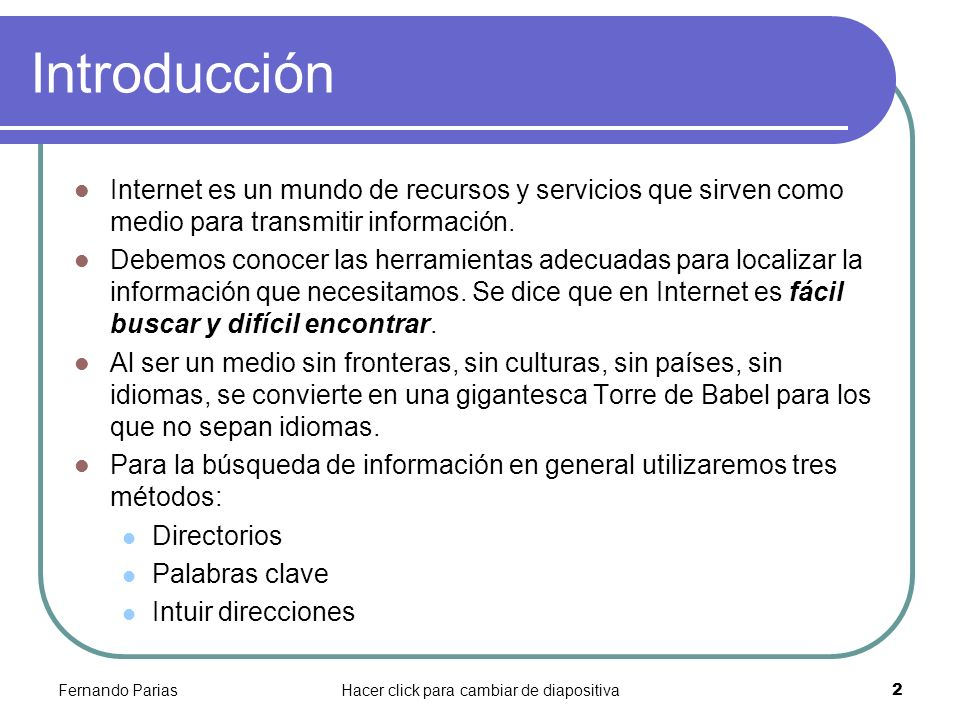 Fernando PariasHacer click para cambiar de diapositiva 2 Introducción Internet es un mundo de recursos y servicios que sirven como medio para transmit