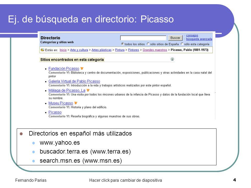 Fernando PariasHacer click para cambiar de diapositiva 4 Ej. de búsqueda en directorio: Picasso Directorios en español más utilizados www.yahoo.es bus