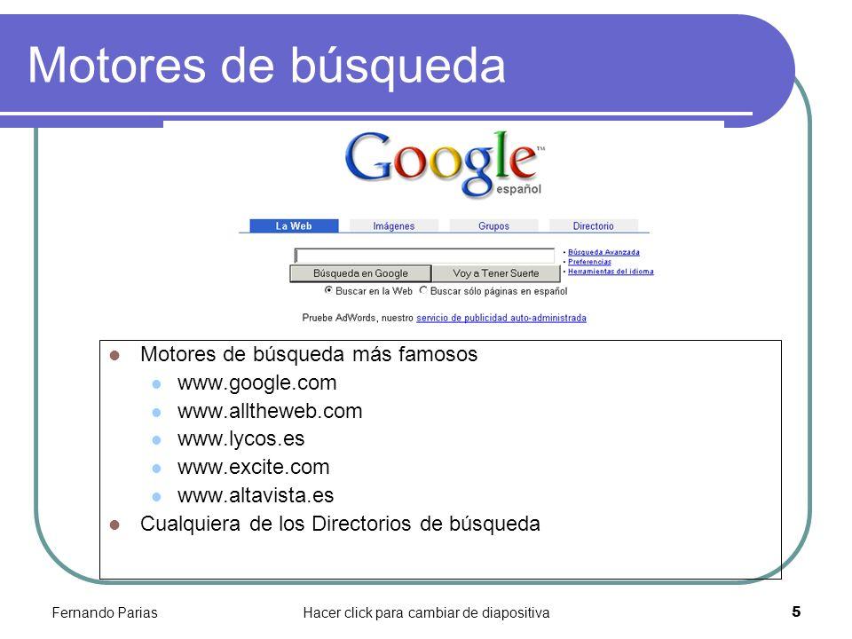 Fernando PariasHacer click para cambiar de diapositiva 5 Motores de búsqueda Motores de búsqueda más famosos www.google.com www.alltheweb.com www.lyco