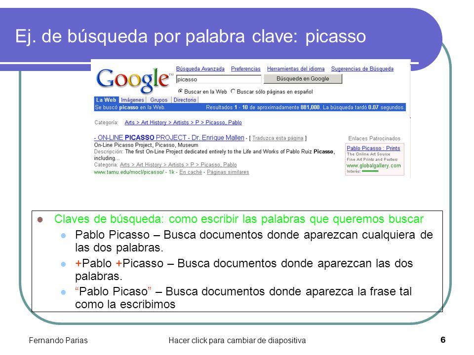 Fernando PariasHacer click para cambiar de diapositiva 6 Ej. de búsqueda por palabra clave: picasso Claves de búsqueda: como escribir las palabras que