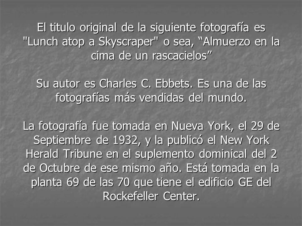 Las fotos de esta presentación, son fotos reales. Alguna de ellas son fotografías históricas y fueron realizadas por Charles Ebbets a principios de lo