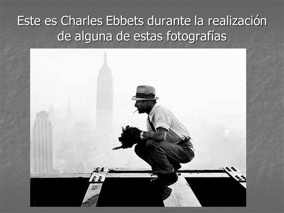 Este es Charles Ebbets durante la realización de alguna de estas fotografías